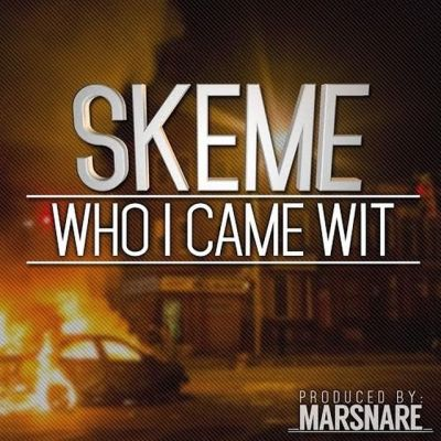 Skeme - Who I Came Wit -- uncutmagazine