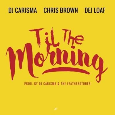 DJ Carisma Ft Chris Brown & DeJ Loaf – Til The Morning -- uncutmagazine