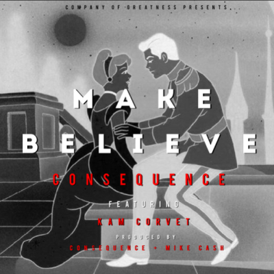 Consequence Ft. Kam Corvet - Make Believe -- uncutmagazine.net