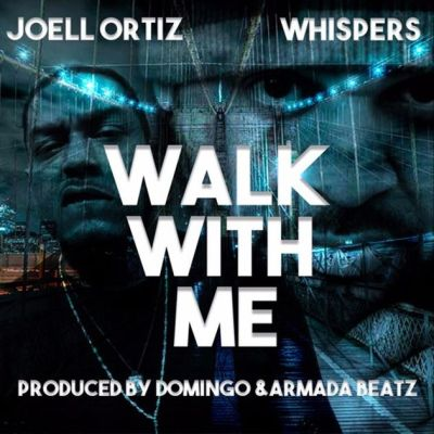 Joell Ortiz ft. Whispers – Walk With Me -- uncutmagazine.net