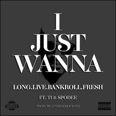 bankroll-fresh-ft-t-i-spodee-i-just-wanna-uncutmagazine-net