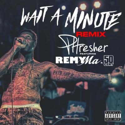 phresher-ft-remy-ma-50-cent-wait-a-minute-remix-uncutmagazine-net