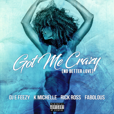 dj-e-feezy-ft-fabolous-k-michelle-rick-ross-got-me-crazy-uncutmagazine-net
