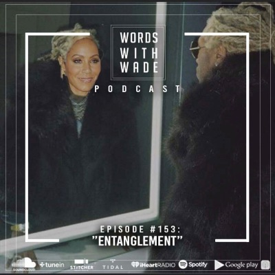 "WordsWithWade Podcast Episode #153| ""Entanglement""."