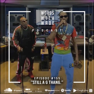 "WordsWithWade Podcast Episode #155| ""Still A G Thang""."