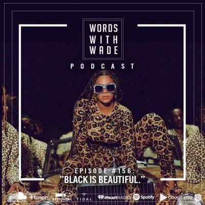 "WordsWithWade Podcast Episode #156 | ""Black Is Beautiful""."