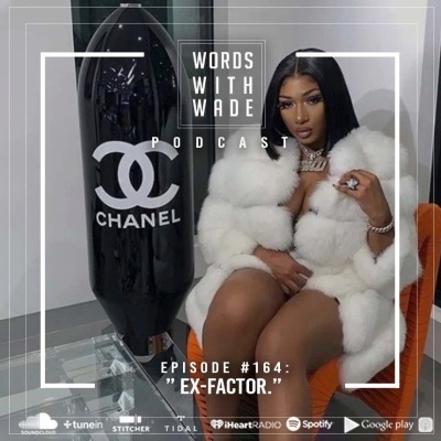 "WordsWithWade Podcast Episode #164 | ""Ex-Factor""."